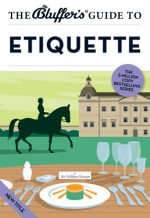 The Bluffer's Guide to Etiquette (Bluffer's Guides) - William Hanson