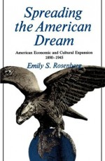 Spreading the American Dream: American Economic & Cultural Expansion 1890-1945 (American Century) - Emily S. Rosenberg