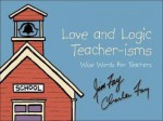 Love and Logic Teacher-isms: Wise Words For Teachers - Jim Fay, Charles Fay