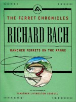 Rancher Ferrets on the Range - Richard Bach