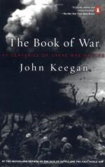 The Book of War: 25 Centuries of Great War Writing - John Keegan
