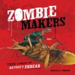 Zombie Makers: True Stories of Nature's Undead (Nonfiction - Grades 4-8) - Rebecca L. Johnson