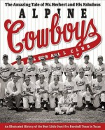 The Amazing Tale of Mr. Herbert and His Fabulous Alpine Cowboys Baseball Club: An Illustrated History of the Best Little Semipro Baseball Team in ... and Shirley Caldwell Texas Heritage Series) - D.J. Stout, Nicholas Dawidoff
