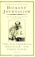 Dickens' Journalism Vol 4: Uncommercial Traveller And Other Papers - Michael Slater, John Drew, Charles Dickens