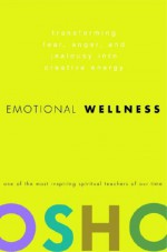Emotional Wellness: Transforming Fear, Anger, and Jealousy into Creative Energy - Osho