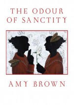 The Odour of Sanctity - Amy Brown