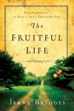 The Fruitful Life: The Overflow of God's Love Through You - Jerry Bridges, Rusty Rustenbach