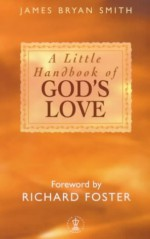 A Little Handbook Of God's Love - James Bryan Smith