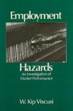 Employment Hazards: An Investigation of Market Performance - W. Kip Viscusi