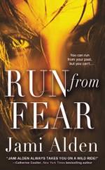 Run from Fear - Jami Alden