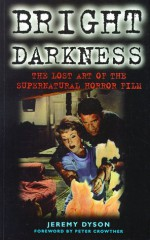 Bright Darkness: The Lost Art of the Supernatural Horror Film - Jeremy Dyson, Pete Crowther