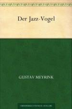 Der Jazz-Vogel (German Edition) - Gustav Meyrink