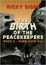 The Peacekeepers, Some Gave All. Book 2. - Ricky Sides