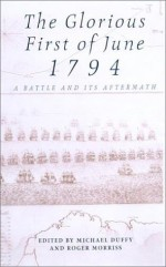 Glorious First Of June 1794: A Naval Battle and its Aftermath (University of Exeter Press - Exeter Maritime Studies) - Michael Duffy, Michael Duffy