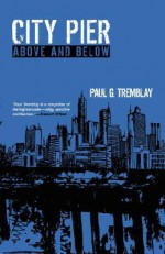 City Pier: Above and Below - Paul Tremblay
