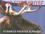 M Is for Moose: A Charles Pachter Alphabet - Charles Pachter