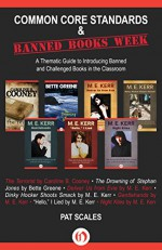 Common Core Standards and Banned Books Week: A Thematic Guide to Introducing Banned and Challenged Books in the Classroom - Pat Scales