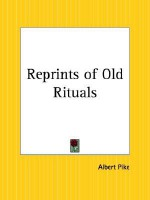Reprints of Old Rituals - Albert Pike
