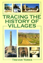 Tracing the History of Villages - Trevor Yorke