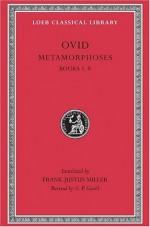 Ovid III: Metamorphoses: Volume I, Books I-VIII - Ovid, Frank Justus Miller