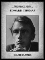 Complete Poetical Works of Edward Thomas (Illustrated) (Delphi Poets Series) - Edward Thomas