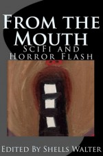 From the Mouth: SciFi and Horror Flash - Shells Walter