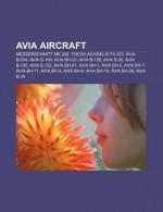 Avia Aircraft: Avia B-534, Avia S-199, Avia Bh-33, Avia B-158, Avia B.35, Avia B-135, Avia Bh-21, Avia B.122, Avia Bh-1, Avia Bh-5, Avia Bh-7 - Books LLC