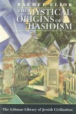 The Mystical Origins of Hasidism - Rachel Elior
