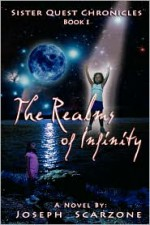 Sister Quest Chronicles - Book I - The Realms of Infinity - Joseph A Scarzone, Mark Hansen