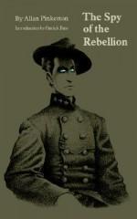 The Spy of the Rebellion - Allan Pinkerton, Patrick Bass