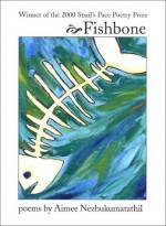 Fishbone - Aimee Nezhukumatathil