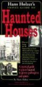 Hanz Holzer's Travel Guide to Haunted Houses: A Practical Guide to Places Haunted by Ghosts, Spirits and Poltergeists - Hans Holzer, Nathan C.S. Frerichs