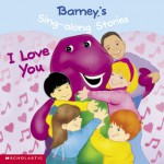 Barney's Sing-along Stories: I Love You! - Lee Bernstein, June Valentine-Ruppe