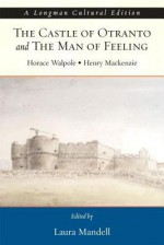 The Castle of Otranto and the Man of Feeling, A Longman Cultural Edition (Longman Cultural Editions) - Horace Walpole, Henry MacKenzie, Laura Mandell