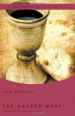 The Sacred Meal: The Ancient Practices Series - Nora Gallagher, Phyllis A. Tickle