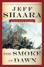 The Smoke at Dawn: A Novel of the Civil War - Jeff Shaara
