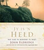 Jy Is 'n Held: Wat Elke Pa Behoort Te Weet - John Eldredge