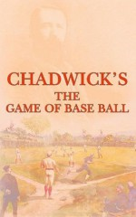 The Game of Base Ball - Henry Chadwick