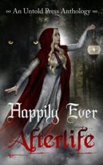 Happily Ever Afterlife - J.A. Campbell, Amanda Carman, Shoshanah Holl, Emmalyn Greyson, Tilly Boscott, M.K. Boise, G.L. Jackson, Troy Lambert
