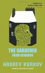 The Gardener from Ochakov - Andrey Kurkov, Amanda Love Darragh