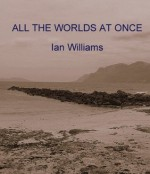 ALL THE WORLDS AT ONCE - Ian Williams