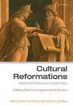 Cultural Reformations: Medieval and Renaissance in Literary History - Brian Cummings, James Simpson
