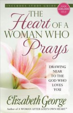The Heart of a Woman Who Prays - Elizabeth George