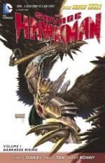 The Savage Hawkman, Vol. 1: Darkness Rising - Tony S. Daniel, James Bonny, Philip Tan
