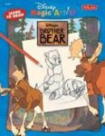 Disney Magic Artist: How to Draw Brother Bear - The Disney Creative Development Storybook Art Staff, Disney Creative Development Storybook Ar