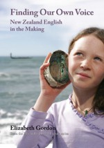 Finding Our Own Voice: New Zealand English in the Making - Elizabeth Gordon