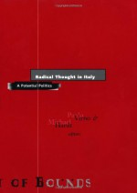 Radical Thought in Italy: A Potential Politics (Theory Out Of Bounds) - Paolo Virno, Michael Hardt