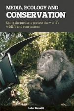 Media, Ecology and Conservation - John Blewitt, David Attenborough, Harriet Nimmo