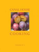 Canal House Cooking Volume No. 4: Farm Markets & Gardens - Hamilton & Hirsheimer, Melissa Hamilton, Christopher Hirsheimer
