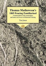 Thomas Mathewson's 1805 Fencing Familiarised: A Transcription with Commentary and Notes on Its Use in Historical Fencing - Tim Jones